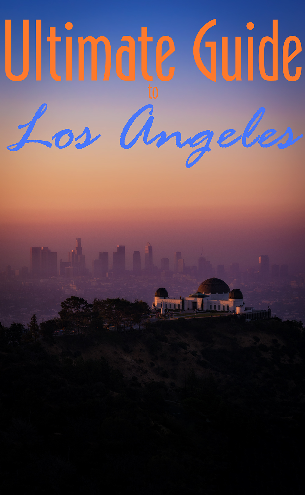 Ultimate los angeles city guide travel caffeine for Los angeles vacation guide